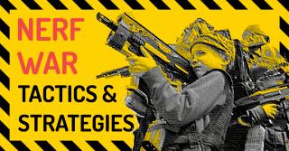 NERF War Tactics & Strategies