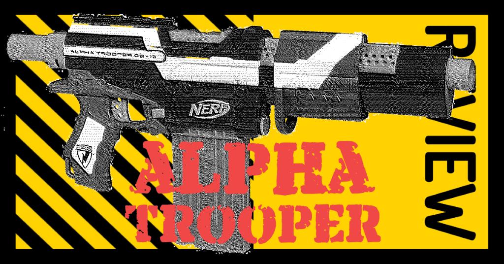 NERF Elite Alpha Trooper Review