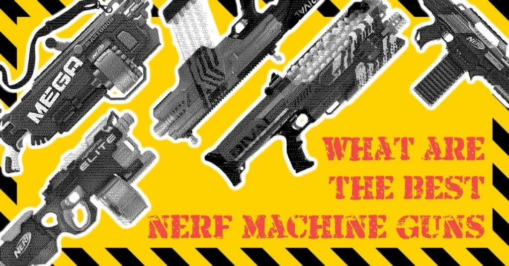 What Are the Best NERF Machine Guns